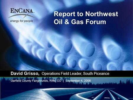 Report to Northwest Oil & Gas Forum Garfield County Fairgrounds, Rifle, CO | September 4, 2008 David Grisso, Operations Field Leader, South Piceance.