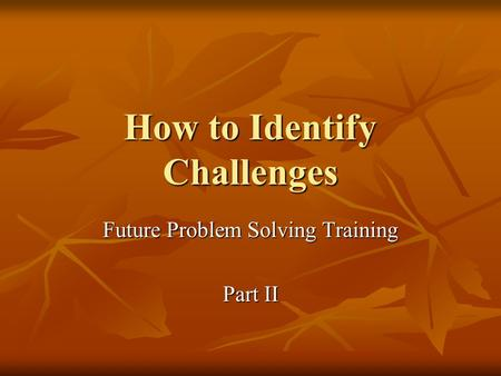 How to Identify Challenges Future Problem Solving Training Part II.