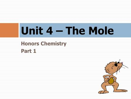 Unit 4 – The Mole Honors Chemistry Part 1.