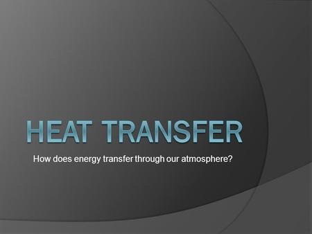How does energy transfer through our atmosphere?