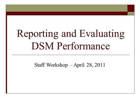 Reporting and Evaluating DSM Performance Staff Workshop – April 28, 2011.