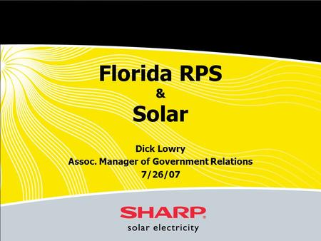 Florida RPS & Solar Dick Lowry Assoc. Manager of Government Relations 7/26/07.
