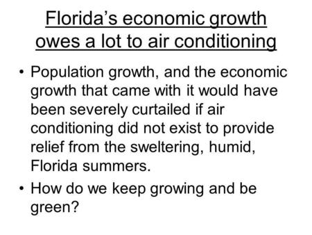 Floridas economic growth owes a lot to air conditioning Population growth, and the economic growth that came with it would have been severely curtailed.