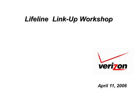 Lifeline Link-Up Workshop April 11, 2006. 2 LIFELINE GOALS Increase awareness among eligible consumers. Focus on consumers who would not have telephone.