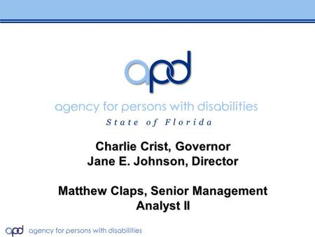 November 2 nd, DCF Task Force Meeting: APD / DCF / CBC Partnership Charlie Crist, Governor Jane E. Johnson, Director Matthew Claps, Senior Management Analyst.