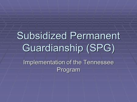 Subsidized Permanent Guardianship (SPG)