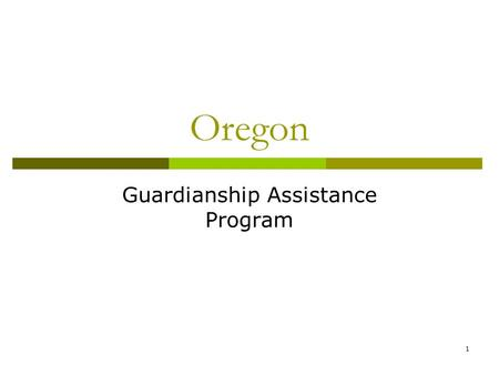 1 Oregon Guardianship Assistance Program. 2 Oregon Guardianship Assistance Program Initial Planning Does your state have a current Title IV-E Guardianship.