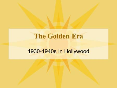 The Golden Era 1930-1940s in Hollywood. So far... We have sound We have some color –still MANY black and white films.