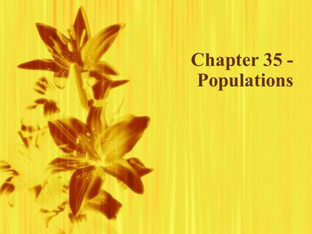 Chapter 35 - Populations. Populations Can change over time Must determine the limits of an area Population Density - Ex - _________________________, or.