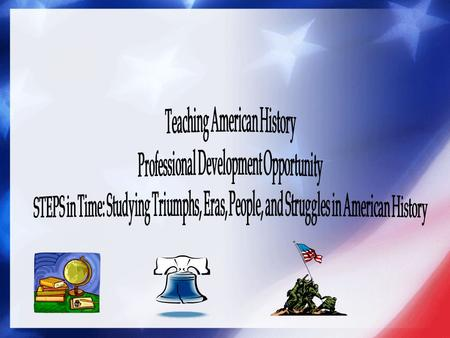 Objectives: The Secondary Social Studies Department will implement STEPS in Time, which is a program designed to 1) improve teachers knowledge, understanding,
