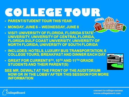 COLLEGE TOUR PARENT/STUDENT TOUR THIS YEAR MONDAY, JUNE 6 – WEDNESDAY, JUNE 8 VISIT: UNIVERSITY OF FLORIDA, FLORIDA STATE UNIVERSITY, UNIVERSITY OF CENTRAL.