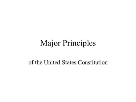 Major Principles of the United States Constitution.