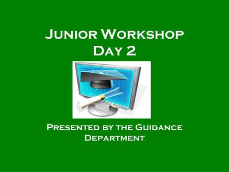 Junior Workshop Day 2 Presented by the Guidance Department.
