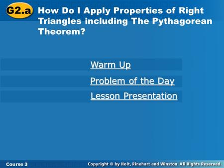 G2.a How Do I Apply Properties of Right Triangles including The Pythagorean Theorem? Warm Up Problem of the Day Lesson Presentation Course 3.