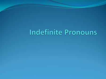 Indefinite Pronouns.