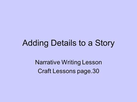 Adding Details to a Story Narrative Writing Lesson Craft Lessons page.30.