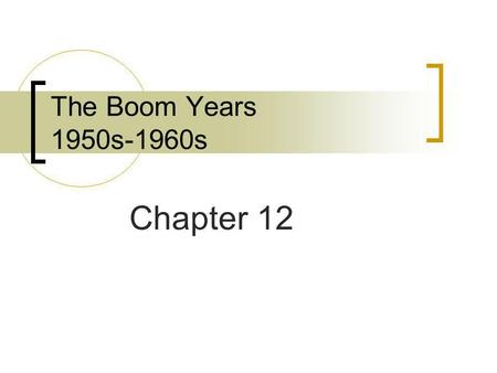The Boom Years 1950s-1960s Chapter 12.
