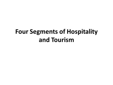 Four Segments of Hospitality and Tourism