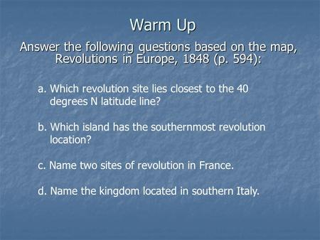 Warm Up Answer the following questions based on the map, Revolutions in Europe, 1848 (p. 594): a. Which revolution site lies closest to the 40 degrees.