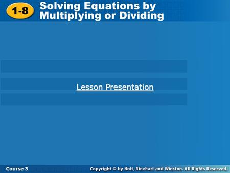 Solving Equations by Multiplying or Dividing 1-8
