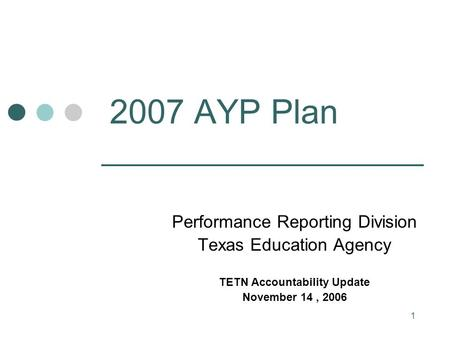 1 2007 AYP Plan Performance Reporting Division Texas Education Agency TETN Accountability Update November 14, 2006.