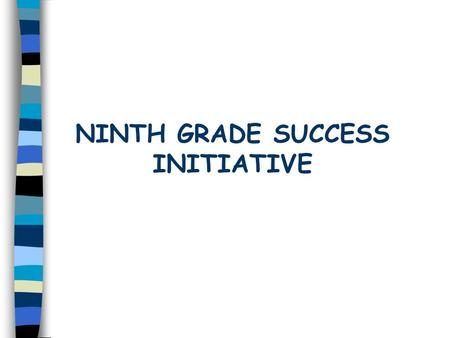 NINTH GRADE SUCCESS INITIATIVE. Program Goals l Increase graduation rates by: Reducing disproportionately large percentage of students who are retained.