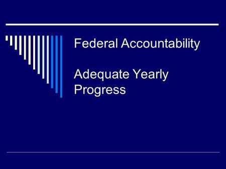 Federal Accountability Adequate Yearly Progress. TEA-USDE Flexibility Agreement 2005-2007.
