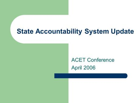 State Accountability System Update ACET Conference April 2006.