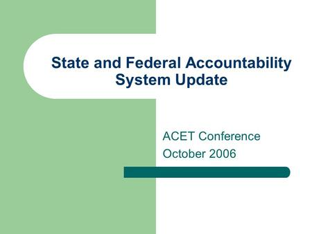 State and Federal Accountability System Update ACET Conference October 2006.
