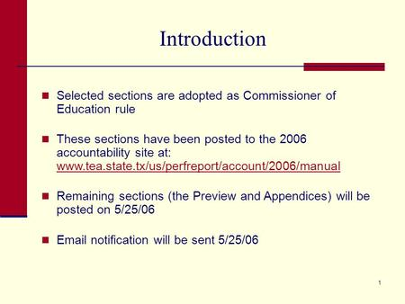 2006 Accountability Manual May 23, 2006. 1 Introduction Selected sections are adopted as Commissioner of Education rule These sections have been posted.