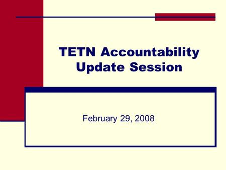 TETN Accountability Update Session February 29, 2008.