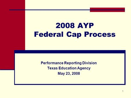 1 2008 AYP Federal Cap Process Performance Reporting Division Texas Education Agency May 23, 2008.