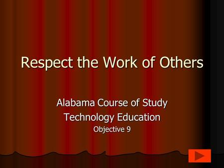 Respect the Work of Others Alabama Course of Study Technology Education Objective 9.