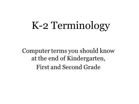 Computer terms you should know at the end of Kindergarten,