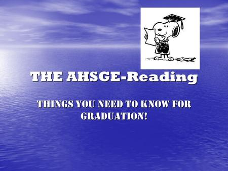 THE AHSGE-Reading Things you need to know for graduation!