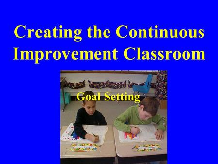 Creating the Continuous Improvement Classroom Goal Setting.