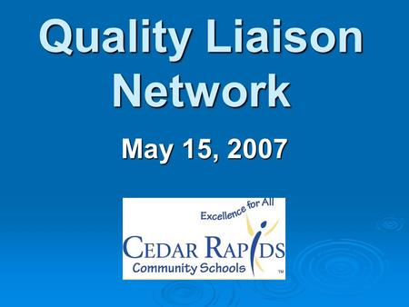 Quality Liaison Network May 15, 2007. Agenda Year in Review Year in Review Changes for 07 & 08 Changes for 07 & 08 Complete Paperwork Complete Paperwork.