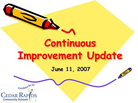 Continuous Improvement Update June 11, 2007. (Your School/Departments Mission Statement Here) (Your School/Departments SMART Goals Here)