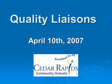 Quality Liaisons April 10th, 2007. Every table needs representatives from each level. Elementary-Middle- High.