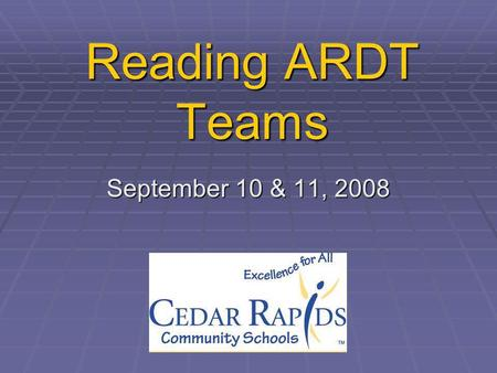 Reading ARDT Teams September 10 & 11, 2008. Agenda Your Role Your Role Big Picture Big Picture PLC for ARDT PLC for ARDT CI support CI support Plan on.