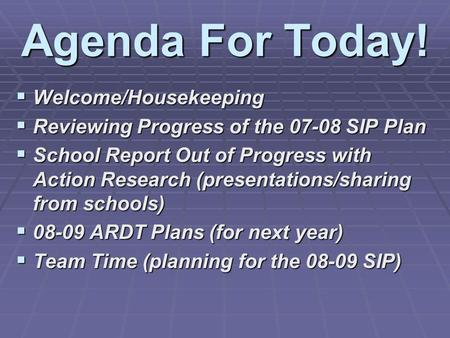 Agenda For Today! Welcome/Housekeeping