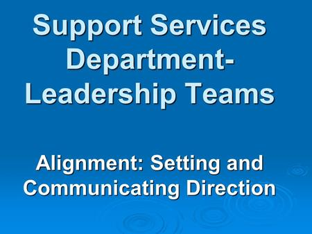 Support Services Department- Leadership Teams Alignment: Setting and Communicating Direction.