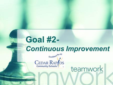 Goal #2- Continuous Improvement. Common Themes Shared leadership Clear direction & focus Everyone involved Alignment Goals and Measures Aim of the Organization.