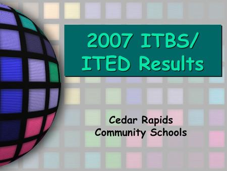 2007 ITBS/ ITED Results Cedar Rapids Community Schools.