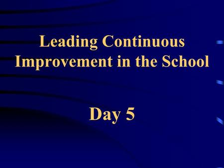 Leading Continuous Improvement in the School Day 5.