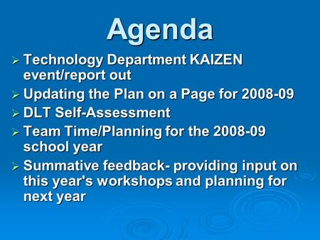 Agenda Technology Department KAIZEN event/report out Technology Department KAIZEN event/report out Updating the Plan on a Page for 2008-09 Updating the.