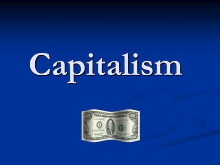 Capitalism. Characteristics of Capitalism Land and capital are privately owned. (They are not owned by the government.) Land and capital are privately.