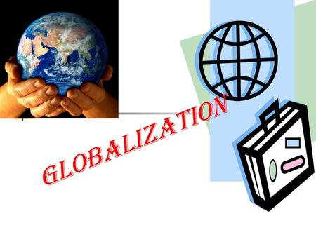 Globalization. What Is Globalization? Globalization is the process of national economies, politics, cultures, and societies become combined and integrated.