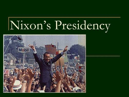 Nixons Presidency. He was a conservative This means he: Defended the status quo Opposed rapid change Disliked govt involvement in economy Wanted to give.