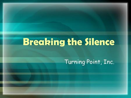 Breaking the Silence Turning Point, Inc.. Sexual Assault Sexual Abuse Incest Date Rape Molestation Statutory Rape Rape.